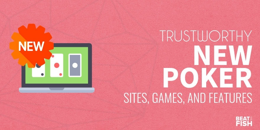 The Newest Online Poker Sites