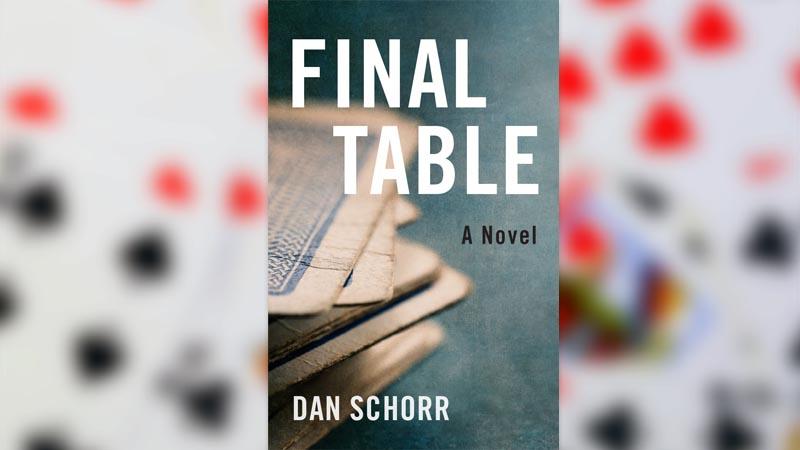 Dan Schorr The Final Table Novel